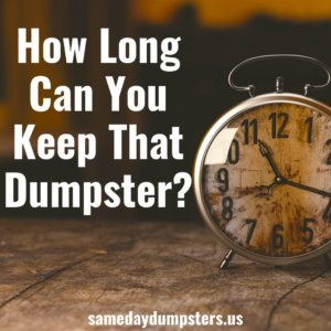 How Long Can You Keep That Dumpster?
