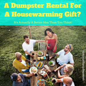 Dumpster Rentals Actually Make PERFECT Gifts!