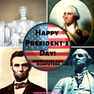 Happy President's Day from Same Day Dumpsters!