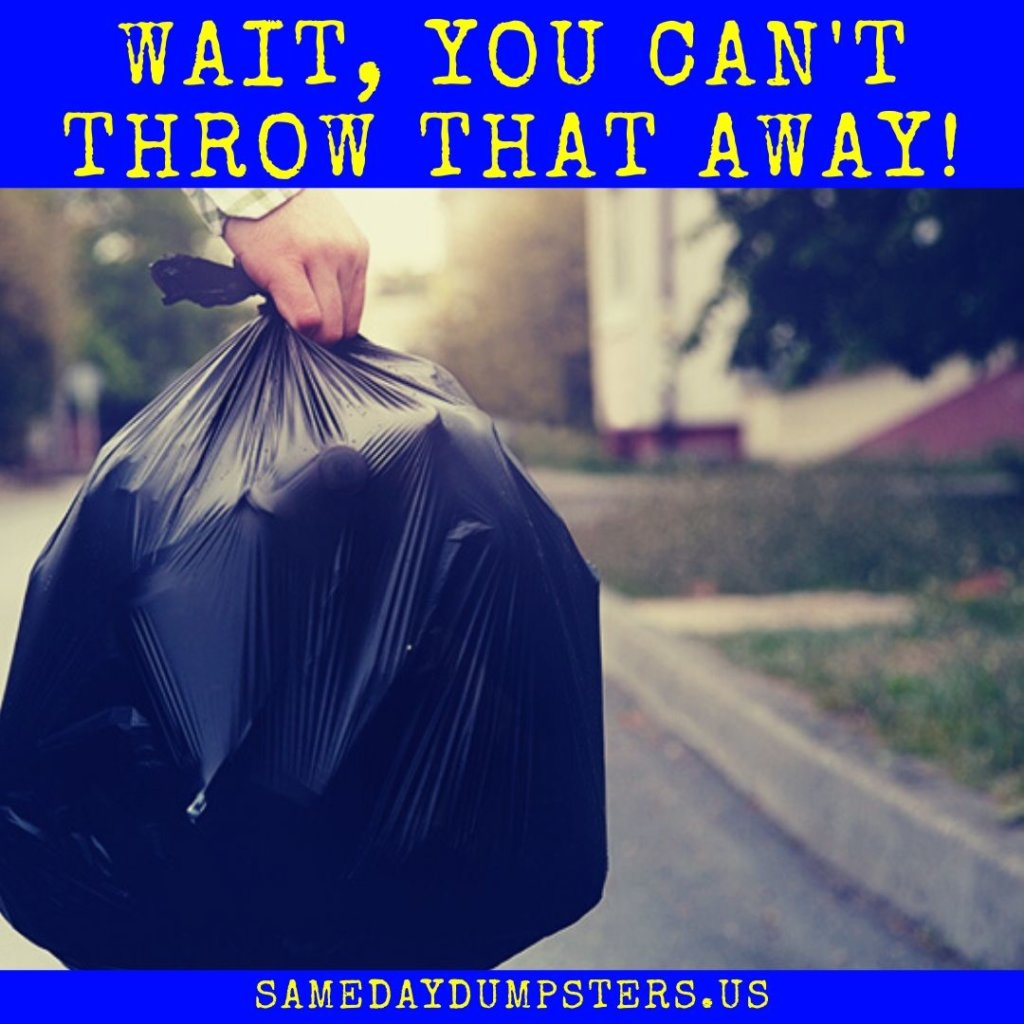 Wait, You Cant Throw That Away!